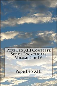 Pope Leo XIII Complete Set of Encyclicals Volume I of IV: Volume 1