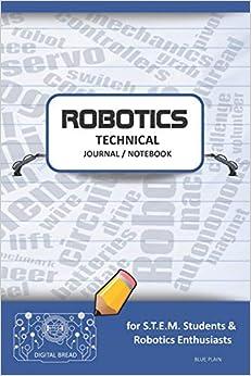 Robotics Technical Journal Notebook - For Stem Students & Robotics Enthusiasts: Build Ideas, Code Plans, Parts List, Troubleshooting Notes, Competition Results, Meeting Minutes, Blue Plaing Epub Descargar