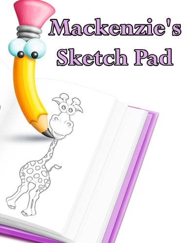 Mackenzie's Sketch Pad: 300 Blank Pages in a Library Quality Bound Book to Draw Anything That Comes to Mind ebook