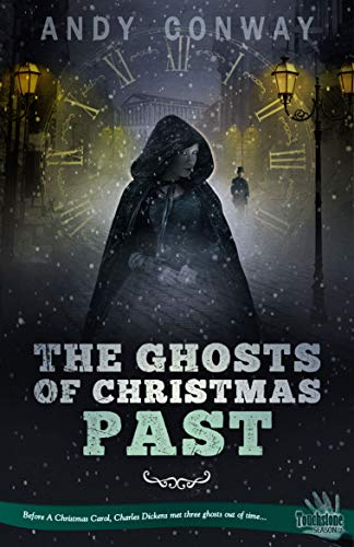 The Ghosts of Christmas Past: Before A Christmas Carol, Charles Dickens met three ghosts out of time... (Touchstone Book 13) (Ghosts Christmas Of 3)