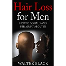 Hair Loss for Men: How to Go Bald and Feel Great About It! (No More, Shave)
