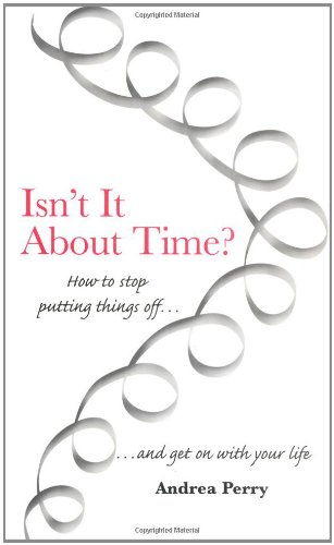 Isn't It About Time? How to Overcome Procrastination and Get on with Your Life pdf