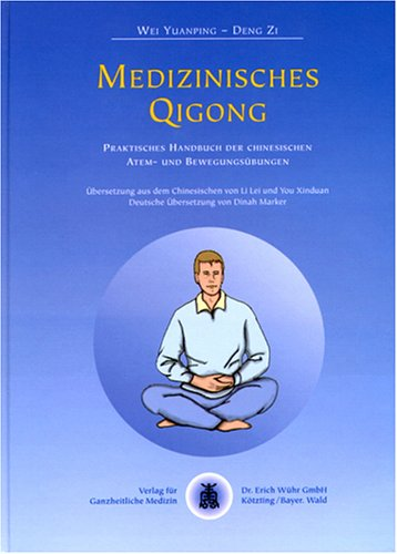 Medizinisches Qigong: Praktisches Handbuch der Chinesischen Atem- und Bewegungsübungen