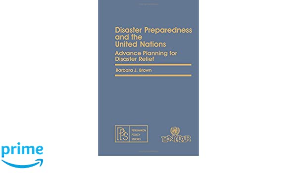 Disaster Preparedness and the United Nations. Advance Planning for Disaster Relief