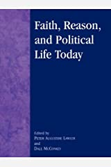 Faith, Reason, and Political Life Today (Applications of Political Theory) Kindle Edition