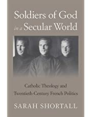 Soldiers of God in a Secular World: Catholic Theology and Twentieth-Century French Politics