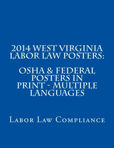 2014 West Virginia Labor Law Posters: OSHA & Federal Posters In Print - Multiple Languages by CreateSpace Independent Publishing Platform