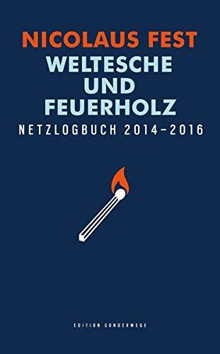 Weltesche und Feuerholz: Netzlogbuch 2014-2016 (Edition Sonderwege bei Manuscriptum)