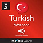 Learn Turkish - Level 5: Advanced Turkish, Volume 1: Lessons 1-50 |  Innovative Language Learning LLC