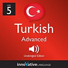 Learn Turkish - Level 5: Advanced Turkish, Volume 1: Lessons 1-50 Audiobook by  Innovative Language Learning LLC Narrated by  TurkishClass101.com