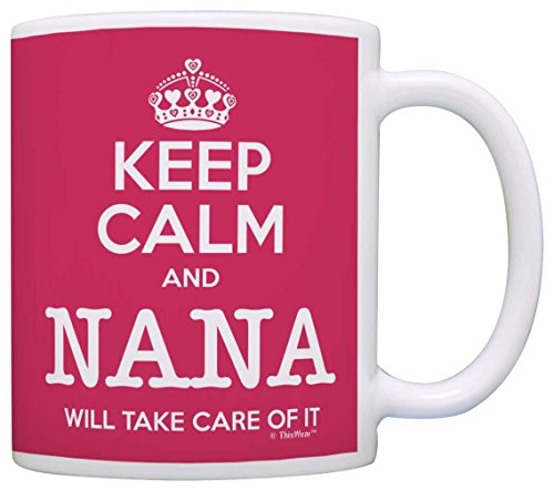 Mother's Day Gift Keep Calm Nana Will Take Care of It Funny Gift Coffee Mug Tea Cup Pink