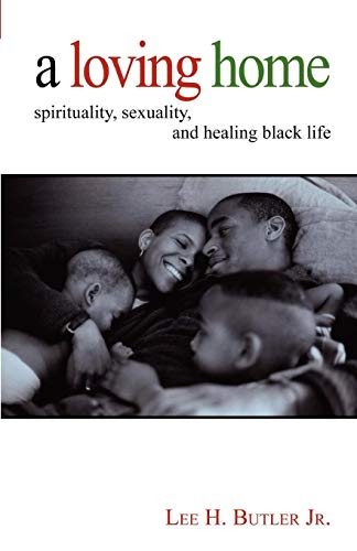 A Loving Home: Spirituality, Sexuality, and Healing Black Life