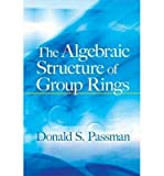 img - for [ The Algebraic Structure of Group Rings[ THE ALGEBRAIC STRUCTURE OF GROUP RINGS ] By Passman, Donald S. ( Author )Sep-14-2011 Paperback book / textbook / text book