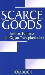 Scarce Goods: Justice, Fairness, and Organ Transplantation