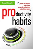 Productivity Habits: Proven Techniques to Increase Personal Productivity and Achieve Goals (Time management and Productivity Series Book 1)