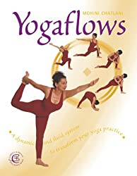 Yoga Flows: A dynamic and fluid system to transform your yoga practice.: A Totally Unique, Dynamic and Fluid System to Transform Your Everyday Yoga ... You're at (Carroll & Brown wellbeing book)