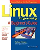 Linux Programming: A Beginner's Guide (Beginner's Guide  (Osborne Mcgraw Hill))