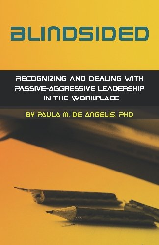 Blindsided--Recognizing and Dealing with Passive-Aggressive Leadership in the Workplace, 2nd edition: 2nd edition