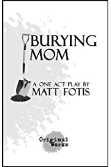 Burying Mom - a one act play Kindle Edition