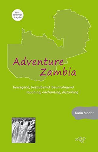 Adventure Zambia: bewegend, bezaubernd, beunruhigend. touching, enchanting, disturbing (German Edition)