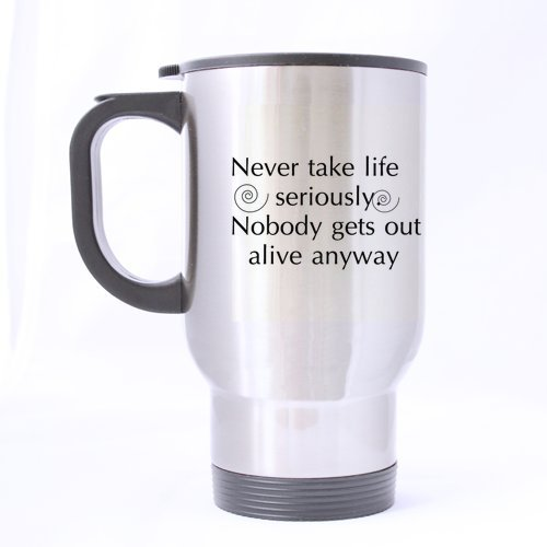 Father's Day Gift Never take life seriously. Nobody gets out alive anyway 14oz Travel Mug(silver)-Two Sides