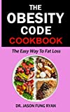 THE OBESITY CODE COOKBOOK: An easy way to Fat Loss