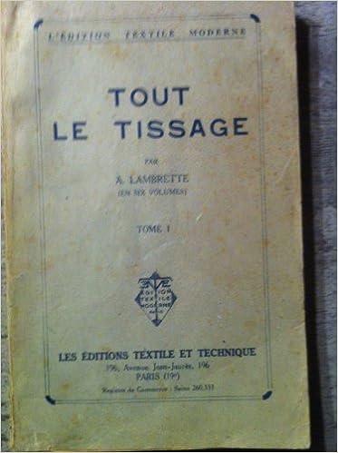 236a2fb5a58218 Tout le tissage   Traité complet de tissage... par A. Lambrette,... Tome 1.  Métiers