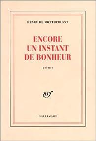 Encore un instant de bonheur par Henry de Montherlant