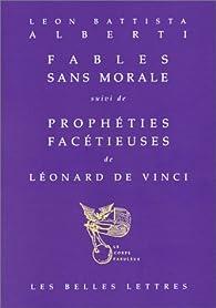 Fables sans morale, suivi de 'Prophéties facétieuses' de Léonard de Vinci par Leon Battista Alberti