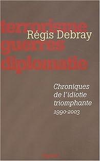 Chroniques de l'idiotie triomphante par Régis Debray
