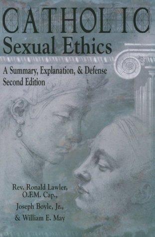 Catholic Sexual Ethics: A Summary, Explanation, & Defense