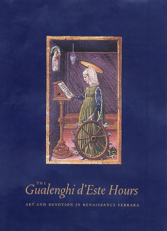 The Gualenghi-d'Este hours : art and devotion in renaissance Ferrara
