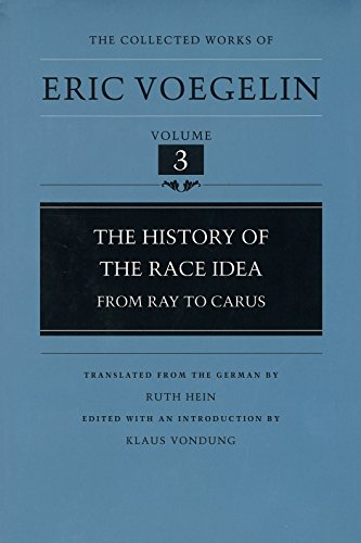 The History of the Race Idea: From Ray to Carus (The Collected Works of Eric Voegelin, Volume - Race Ray