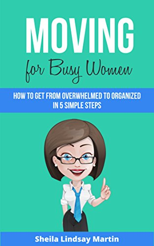 Moving For Busy Women: How to Get From Overwhelmed to Organized in 5 Simple Steps