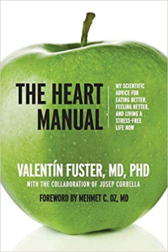 The Heart Manual: My Scientific Advice for Eating Better, Feeling Better, and Living a Stress-Free Life Now: Amazon.es: Valentin Fuster: Libros en idiomas ...