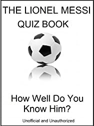 The Lionel Messi Quiz Book - How Well Do You  Know Him?