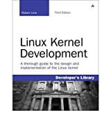 Linux Kernel Development: A thorough guide to the design and implementation of the Linux kernel (Developer's Library) [Paperback]