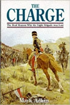 The Charge: The Real Reason Why the Light Brigade Was Lost by Mark Adkin (1997-03-02)