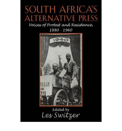[(South Africa's Alternative Press: Voices of Protest and Resistance, 1880-1960)] [Author: Les Switzer] published on (April, 2009)