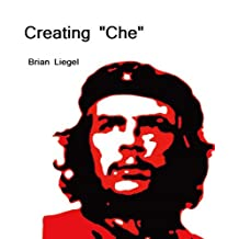 Creating Che: The Importance of the Image of Ernesto Guevara in Cuban Society