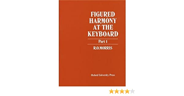 Figured harmony at the keyboard part 1 pt 1 r o morris figured harmony at the keyboard part 1 pt 1 r o morris 9780193214712 amazon books fandeluxe Images