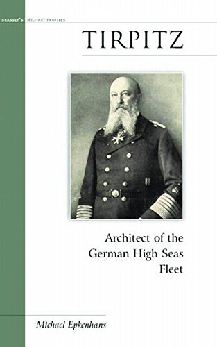 Tirpitz: Architect of the German High Seas Fleet (Potomac's Military Profiles)