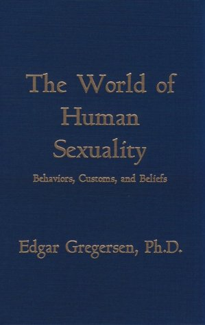 The World of Human Sexuality: Behaviors, Customs, and Beliefs