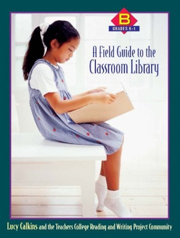 A Field Guide to the Classroom Library B: Grades K-1