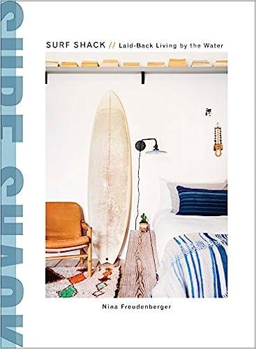 Surf Shack Laid Back Living By The Water Nina Freudenberger