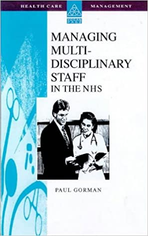 Managing Multi-disciplinary Teams in the NHS (Healthcare Management)