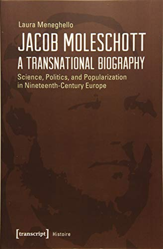 Jacob Moleschott – A Transnational Biography: Science, Politics, and Popularization in Nineteenth-Century Europe (Histoire)