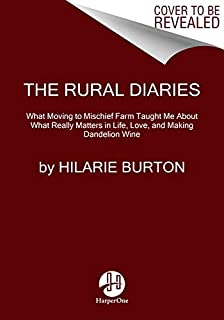 Book Cover: The Rural Diaries: What Moving to Mischief Farm Taught Me About What Really Matters in Life, Love, and Making Dandelion Wine