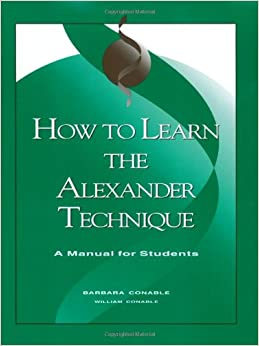 How to Learn the Alexander Technique: A Manual for ...