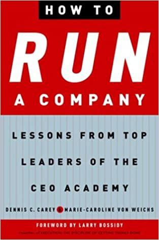 How to run a company lessons from top leaders of the ceo academy how to run a company lessons from top leaders of the ceo academy dennis c carey marie caroline von weichs 9781400049271 amazon books fandeluxe Images